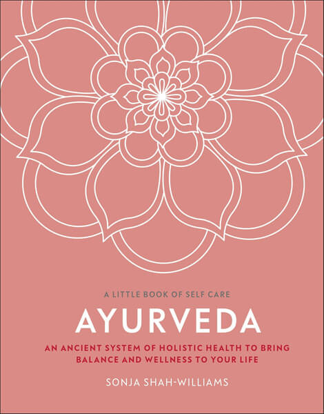 Sonja Shah-Williams Ayurvedic Medicine Practitioner A Little Book of Self Care